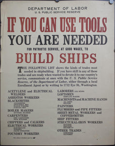 c. 1917 If You Can Use Tools You Are Needed For Patriotic Service, At Good Wages, To Build Ships
