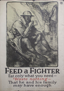c. 1918 Feed a Fighter | Eat Only What You Need Waste Nothing That He and His Family May Have Enough