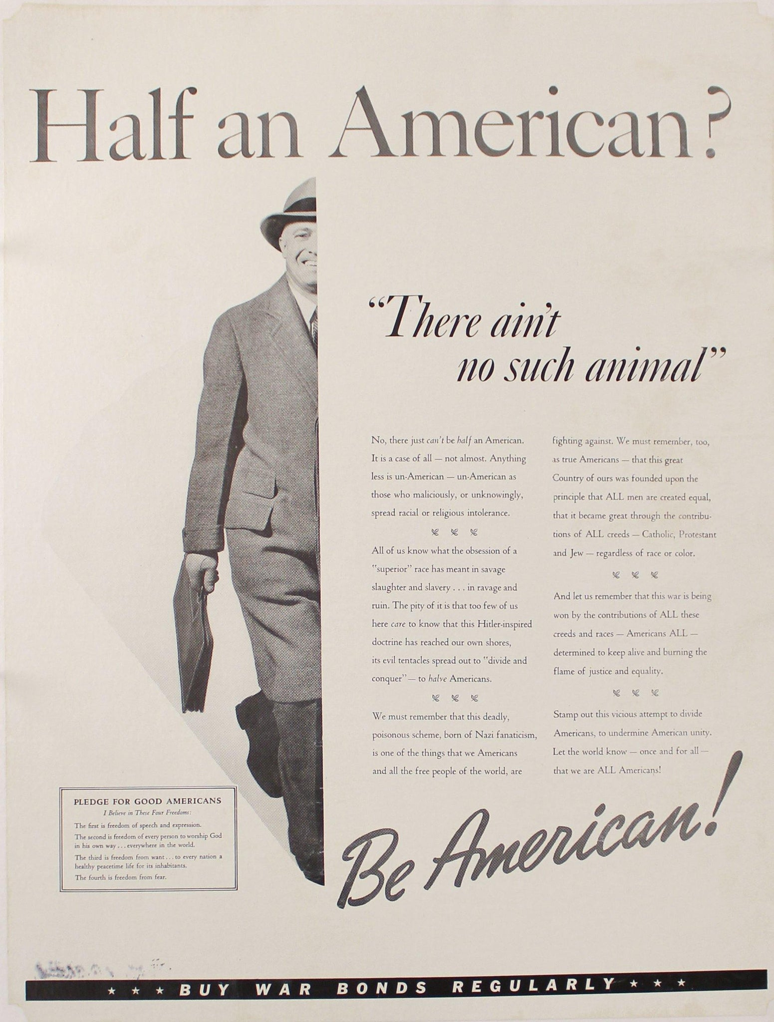 "c. 1942 Half an American? ""There ain't no such animal"" Be American! Buy War Bonds Regularly - Golden Age Posters"