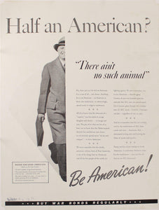 "c. 1942 Half an American? ""There ain't no such animal"" Be American! Buy War Bonds Regularly"