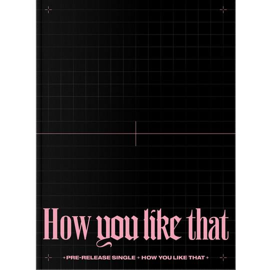 BLACKPINK SPECIAL SINGLE ALBUM 'HOW YOU LIKE THAT'