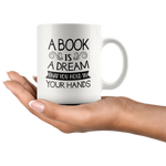 """A Book Is A Dream""11 oz White Ceramic Mug"