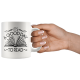"""It's A Good Day To Read""11 oz White Ceramic Mug"