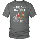 """This Is How I Roll""District Unisex Shirt"