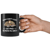 """Get Paid To Read All Day""11oz black Ceramic Mug"