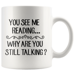 """You See Me Reading""11 oz White Ceramic Mug"