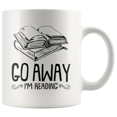"""Go Away I'm Reading""11 oz White Ceramic Mug"