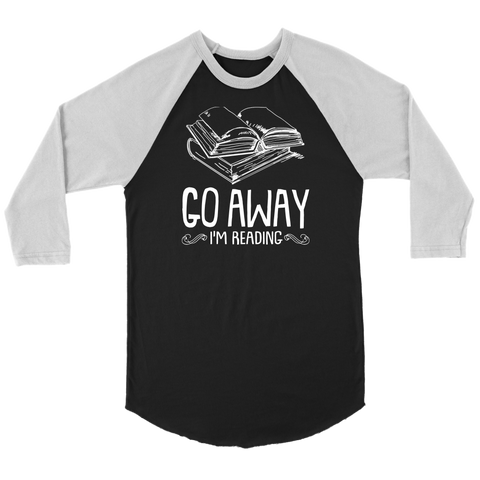 """Go Away I'm Reading"" Unisex Raglan Long Sleeve Shirt"