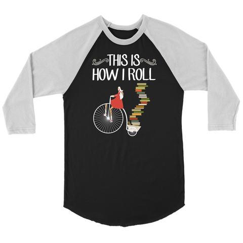 """This Is How I Roll"" Unisex Raglan Long Sleeve Shirt"