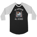 """My Weekend Is All Booked"" Unisex Raglan Long Sleeve Shirt"