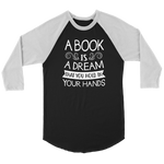 """A Book Is A Dream"" Unisex Raglan Long Sleeve Shirt"