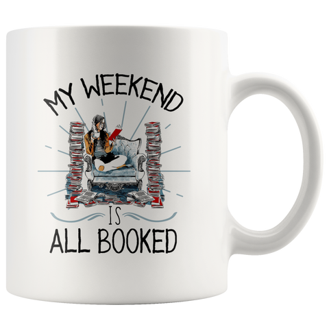"""My Weekend Is All Booked""11 oz White Ceramic Mug"
