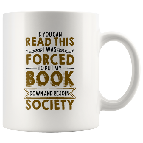 """Forced To Put My Book""11 oz White Ceramic Mug"