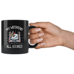 """My Weekend Is All Booked""11 oz black Ceramic Mug"