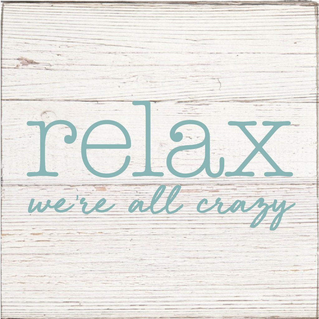 RELAX WE'RE ALL CRAZY SQUARE RUSTIC BLOCK - CityBarnCountryPenthouse