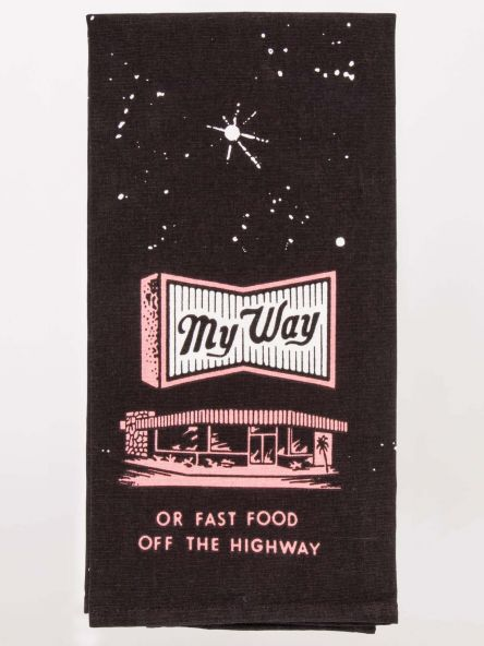 MY WAY OR FAST FOOD OFF THE HIGHWAY DISH TOWEL - CityBarnCountryPenthouse