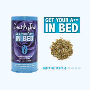 Get Your A** in Bed - Tea - CityBarnCountryPenthouse