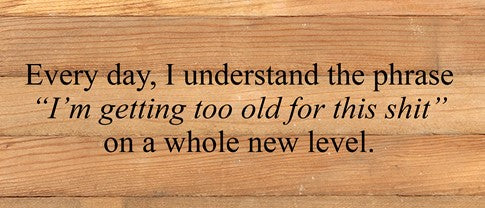 TOO OLD FOR THIS Wood Sign - CityBarnCountryPenthouse