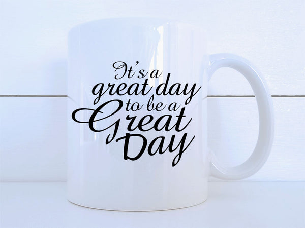 It's a Great Day to be a Great Day Mug