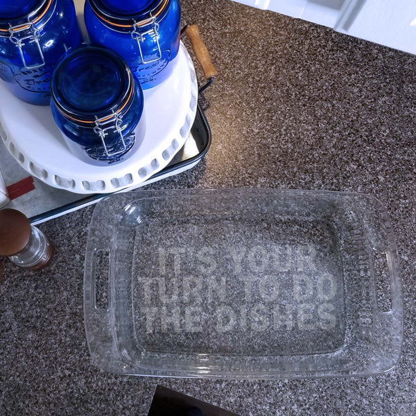 It's Your Turn To Do The Dishes Casserole Dish