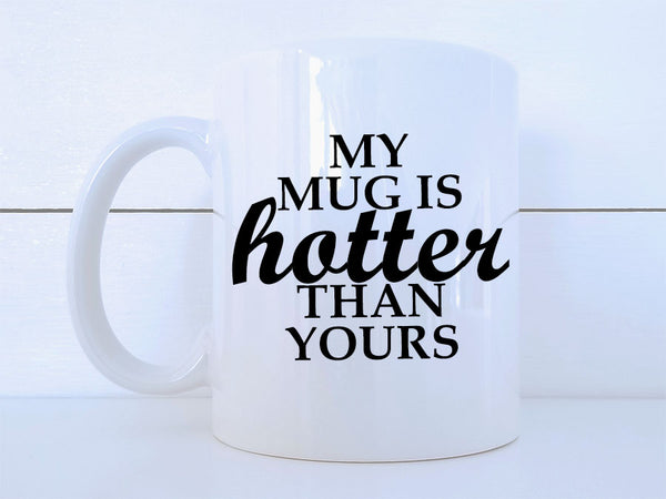 My Mug Is Hotter Than Yours Mug