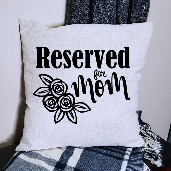 Linen Reserved For Mom Pillow Cover