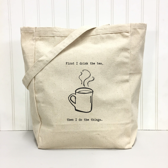 First I Drink The Tea... Tote Bag by Things Uncommon