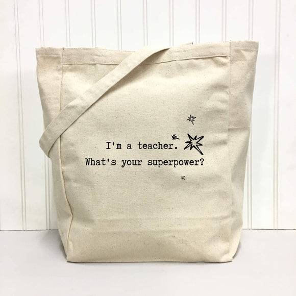 I'm a Teacher. What's Your Superpower? Tote Bag by Things Uncommon