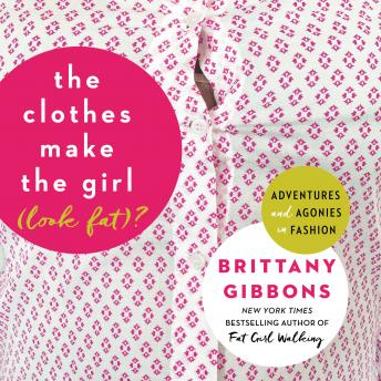 The Clothes Make the Girl (Look Fat)?: Adventures and Agonies in Fashion