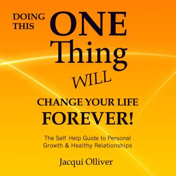 Doing This ONE Thing Will Change Your Life Forever! The Self Help Guide to Personal Growth & Healthy Relationships