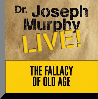The Fallacy of Old Age: Dr. Joseph Murphy LIVE!