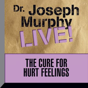 The Cure for Hurt Feelings: Dr. Joseph Murphy LIVE!