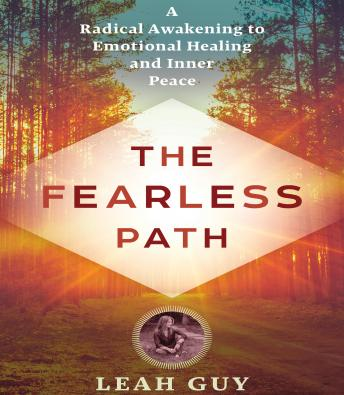 The Fearless Path to Emotional Healing: A Radical Awakening to Emotional Healing and Inner Peace