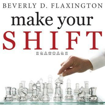 Make Your SHIFT: The Five Most Powerful Moves You Can Make to Get Where YOU Want to Go