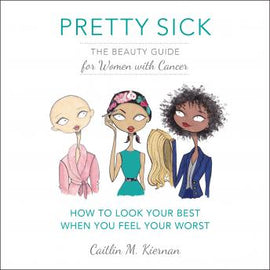 Pretty Sick: The Beauty Guide for Women with Cancer