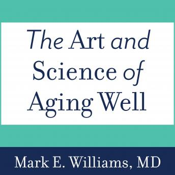 The Art and Science of Aging Well: A Physician's Guide to a Healthy Body, Mind, and Spirit