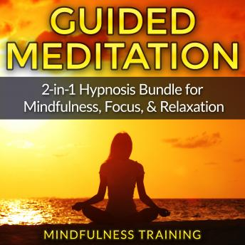 Guided Meditation: 2-in-1 Hypnosis Bundle for Mindfulness, Focus, & Relaxation (Self Hypnosis, Affirmations, Guided Imagery & Relaxation Techniques)