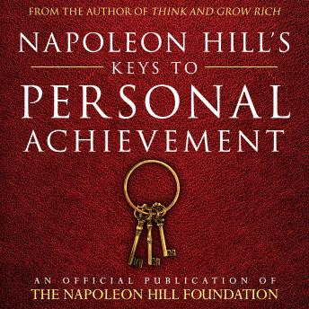 Napoleon Hill's Keys to Personal Achievement:An Official Publication of the Napoleon Hill Foundation