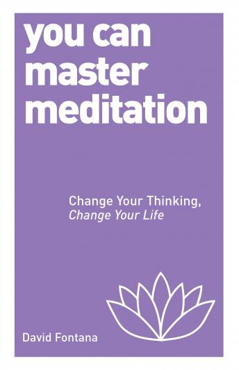 You Can Master Meditation: Change Your Mind, Change Your Life