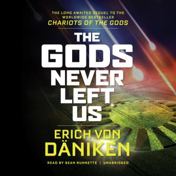 The Gods Never Left Us: The Long-Awaited Sequel to the Worldwide Bestseller Chariots of the Gods