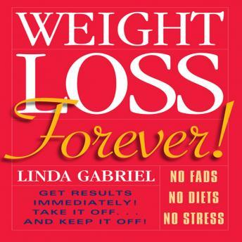 Weight Loss Forever!: NO FADS NO DIETS NO STRESS GET RESULTS IMMEDIATELY!