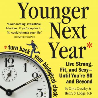 Younger Next Year: A Man's Guide to Living Like 50 Until You're 80 and Beyond