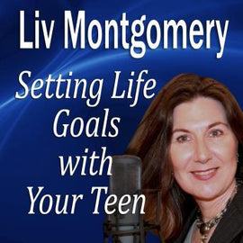 Setting Life Goals with Your Teen: Living by Design