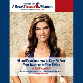 40 and Fabulous!: How to Stay Fit from Your 20s to Your 50s