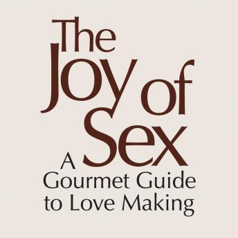 The Joy of Sex [First Edition 1972]: A Gourmet Guide to Love Making