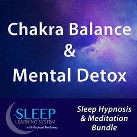 Chakra Balance & Mental Detox - Sleep Learning System Bundle with Rachael Meddows (Sleep Hypnosis & Meditation)