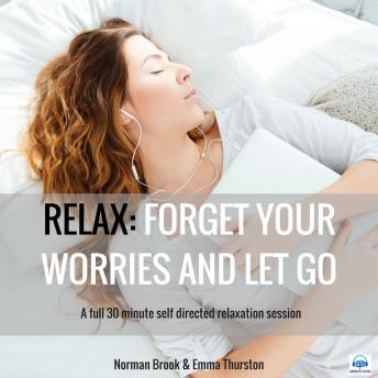 Relax: Forget Your Worries and Let Go. A full 30 minute self directed relaxation session