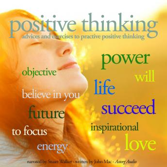 Positive Thinking: Advice and Exercices to practice Positive Thinking