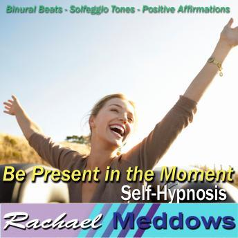 Be Present in the Moment Hypnosis and Subliminal: Live in the Now & Seize the Day, Meditation, Binaural Beats, Positive Affirmations, Solfeggio Tones