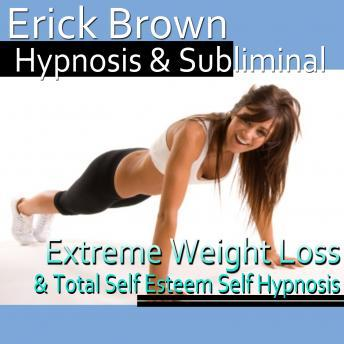 Extreme Weight Loss Hypnosis: Exercise Motivation & Healthy Habits, Guided Meditation, Self Hypnosis, Positive Affirmations